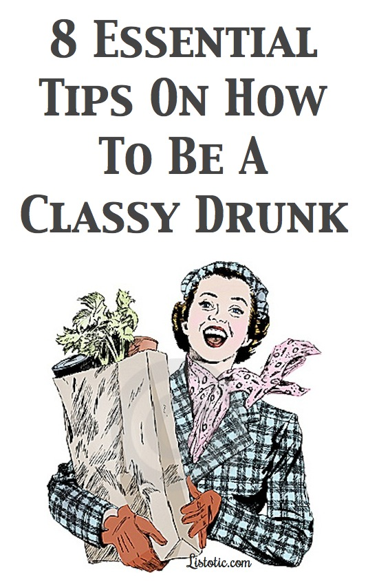 Funny article!! How to be a classy drunk from Listotic.com