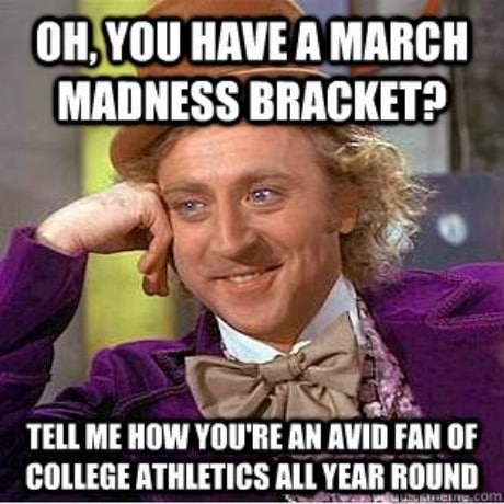 Humorous Meme of Willy Wonka joking about NCAA College Basketball March Madness Tournament Bracket.