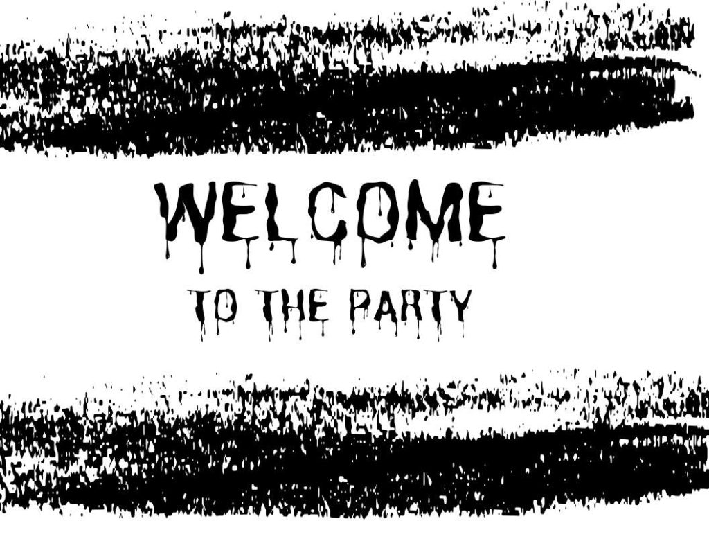 Black and white Halloween free printable image that says Welcome to the party with blood dripping and tire tracks in black.